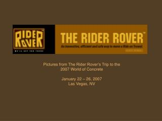 Pictures from The Rider Rover's Trip to the 2007 World of Concrete January 22 – 26, 2007