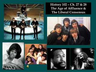 History 102 – Ch. 27 & 28 The Age of Affluence &  The Liberal Consensus