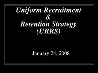 Uniform Recruitment &  Retention Strategy (URRS)