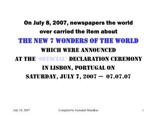 On July 8, 2007, newspapers the world   over carried the item about The New 7 Wonders of the World