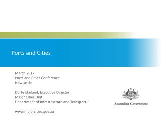 March 2012 Ports and Cities Conference Newcastle Dorte Ekelund, Executive Director
