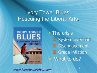 Ivory Tower Blues:  Rescuing the Liberal Arts .