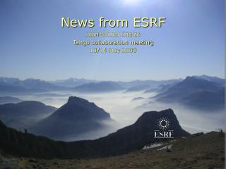 News from ESRF Jean-Michel Chaize Tango collaboration meeting 13/14 May 2009