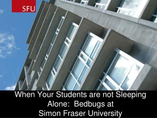 When Your Students are not Sleeping Alone:  Bedbugs at  Simon Fraser University
