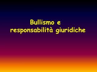 Bullismo e  responsabilità giuridiche
