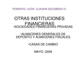PONENTE: LICDA. CLAUDIA ESCOBEDO O. OTRAS INSTITUCIONES FINANCIERAS