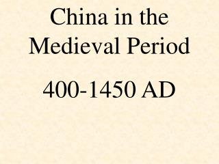 China in the Medieval Period  400-1450 AD