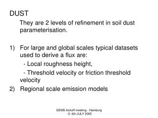 DUST       They are 2 levels of refinement in soil dust parameterisation.