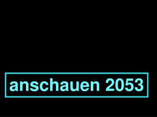 anschauen 2053