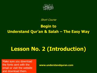 Short Course  Begin to  Understand Qur�an & Salah � The Easy Way Lesson No. 2 (Introduction)