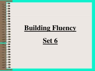 Building Fluency Set 6