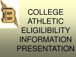 COLLEGE ATHLETIC ELIGILIBILITY  INFORMATION PRESENTATION