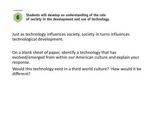 Just as technology influences society, society in turns influences technological development.