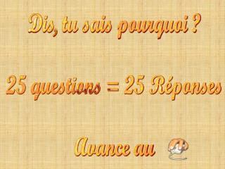 Dis, tu sais pourquoi ? 25 questions = 25 R�ponses Avance au