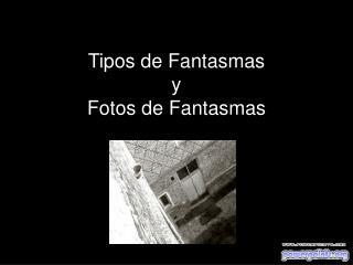 Tipos de Fantasmas y Fotos de Fantasmas