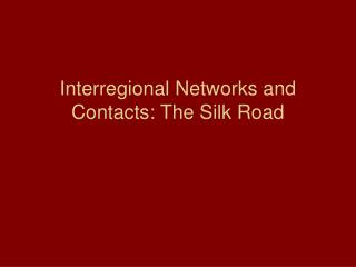 Interregional Networks and Contacts: The Silk Road