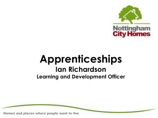 Apprenticeships Ian Richardson  Learning and Development Officer
