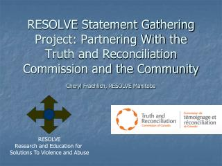 RESOLVE Statement Gathering Project: Partnering With the Truth and Reconciliation Commission and the Community  Cheryl F