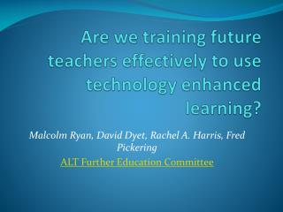 Are we training future teachers effectively to use technology enhanced learning ?