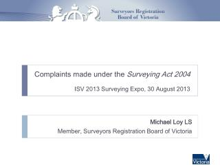Complaints made under the  Surveying Act 2004 ISV 2013 Surveying Expo, 30 August 2013
