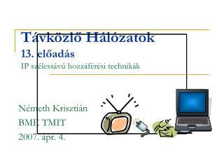 Távközlő Hálózatok 13. el őadás IP szélessávú hozzáférési technikák