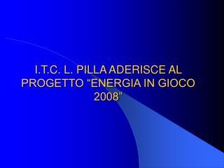 """I.T.C. L. PILLA ADERISCE AL PROGETTO """"ENERGIA IN GIOCO 2008"""""""