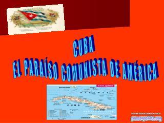 CUBA EL PARAÍSO COMUNISTA DE AMÉRICA