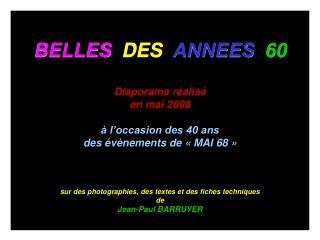 BELLES DES  ANNEES  60 Diaporama réalisé en mai 2008 à l'occasion des 40 ans