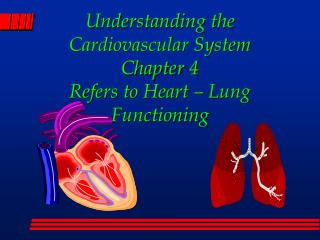 Understanding the Cardiovascular System Chapter 4 Refers to Heart   Lung Functioning