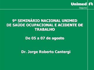 9º SEMINÁRIO NACIONAL UNIMED  DE SAÚDE OCUPACIONAL E ACIDENTE DE TRABALHO De 05 a 07 de agosto