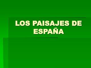 LOS PAISAJES DE ESPAÑA