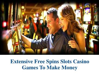 Extensive Free Spins Slots Casino Games To Make Money