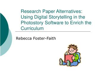 Research Paper Alternatives: Using Digital Storytelling in the Photostory Software to Enrich the Curriculum