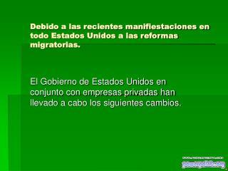 Debido a las recientes manifiestaciones en todo Estados Unidos a las reformas migratorias.