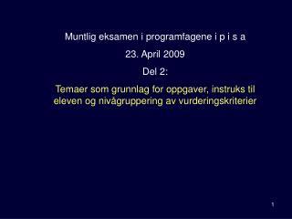 Muntlig eksamen i programfagene i p i s a 23. April 2009  Del 2: