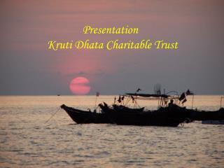 Presentation Kruti Dhata Charitable Trust