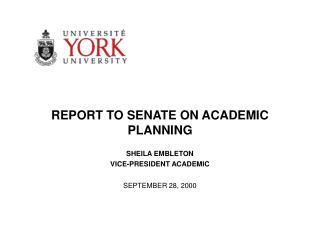 REPORT TO SENATE ON ACADEMIC PLANNING SHEILA EMBLETON VICE-PRESIDENT ACADEMIC SEPTEMBER 28, 2000