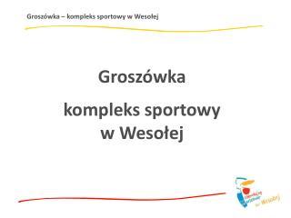Groszówka – kompleks sportowy w Wesołej