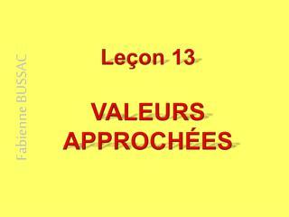 Leçon 13 VALEURS APPROCHÉES
