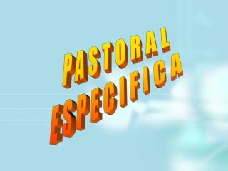 PASTORAL ESPECIFICA