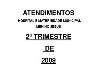 ATENDIMENTOS HOSPITAL E MATERNIDADE MUNICIPAL  MENINO JESUS 2º TRIMESTRE  DE  2009