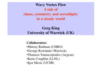 Collaborators : Murray Rudman (CSIRO) George Rowlands (Warwick) Thanasis Yannacopoulos (Aegean)
