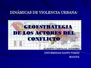 DINÁMICAS DE VIOLENCIA URBANA:      GEOESTRATEGIA    DE LOS ACTORES DEL CONFLICTO