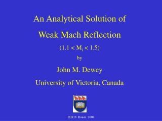 An Analytical Solution of  Weak Mach Reflection  (1.1 < M i  < 1.5) by John M. Dewey