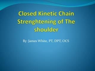 Closed Kinetic Chain  Strenghtening  of The shoulder