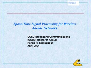 UCSC Broadband Communications  (UCBC) Research Group  Hamid R. Sadjadpour April 2004