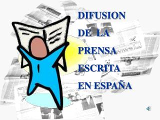 DIFUSION DE  LA PRENSA ESCRITA EN ESPAÑA