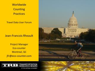 Worldwide Counting Practices Travel Data User Forum Jean-Francois Rheault Project Manager