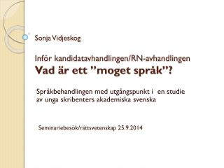 """Sonja Vidjeskog Inför kandidatavhandlingen/RN-avhandlingen Vad är  ett """"moget språk""""?"""