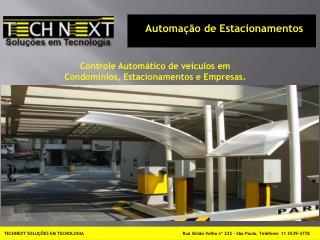 TECHNEXT SOLUÇÕES EM TECNOLOGIA Rua Simão Velho nº 235 – São Paulo. Telefone: 11 3539-3778